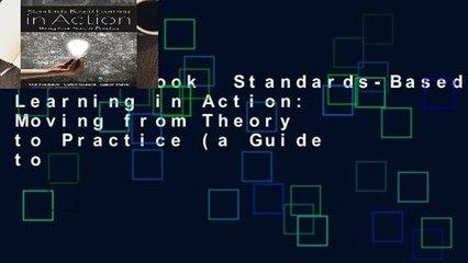 Full E-book  Standards-Based Learning in Action: Moving from Theory to Practice (a Guide to