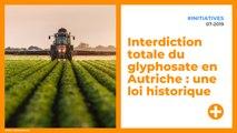 Interdiction totale du glyphosate en Autriche : une loi historique