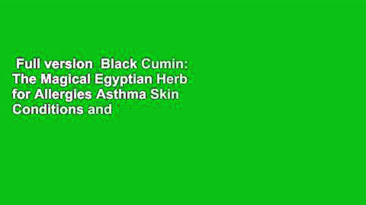 Full version  Black Cumin: The Magical Egyptian Herb for Allergies Asthma Skin Conditions and
