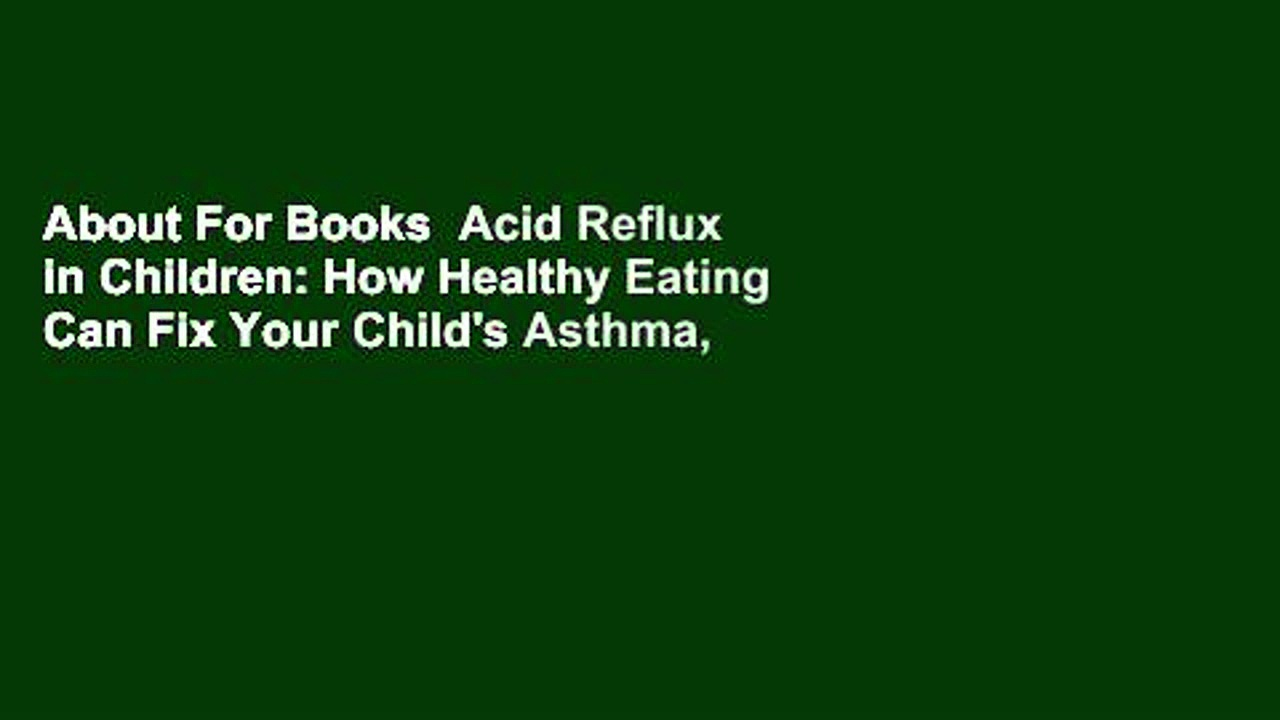 About For Books  Acid Reflux in Children: How Healthy Eating Can Fix Your Child's Asthma,
