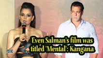 Even Salman's film was titled 'Mental': Kangana