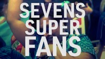 The Best Fans in the World | Sevens Super Fans
