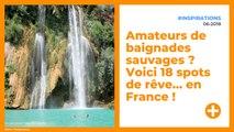Amateurs de baignades sauvages ? Voici 18 spots de rêve… en France !