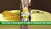 Online Eat Dairy Free: Your Essential Cookbook for Everyday Meals, Snacks, and Sweets  For Full