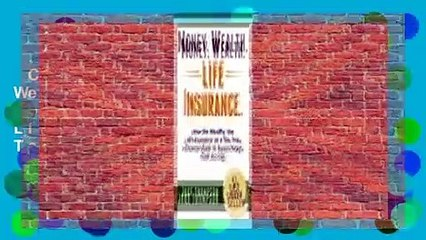 Complete acces  Money. Wealth. Life Insurance.: How the Wealthy Use Life Insurance as a Tax-Free
