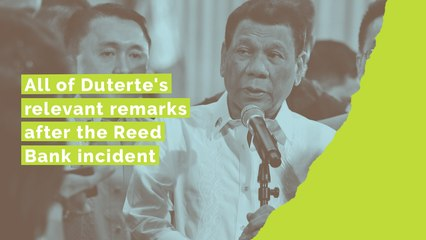 All of Duterte's relevant remarks after the Reed Bank incident