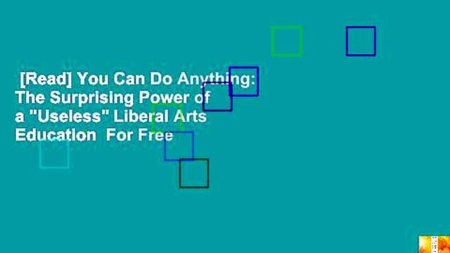 """[Read] You Can Do Anything: The Surprising Power of a """"Useless"""" Liberal Arts Education  For Free"""