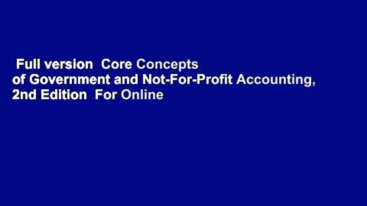 Full version  Core Concepts of Government and Not-For-Profit Accounting, 2nd Edition  For Online