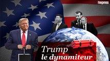 Trump, le dynamiteur