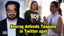 Anurag Kashyap defends Taapsee Pannu in Twitter spat
