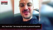 """Jarry """"sous le choc"""" : Son message de soutien au personnel hospitalier (vidéo)"""