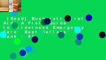 [Read] Bushcraft First Aid: A Field Guide to Wilderness Emergency Care  Best Sellers Rank : #3