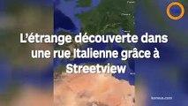 Un étrange découverte faite en Italie grâce à Streetview
