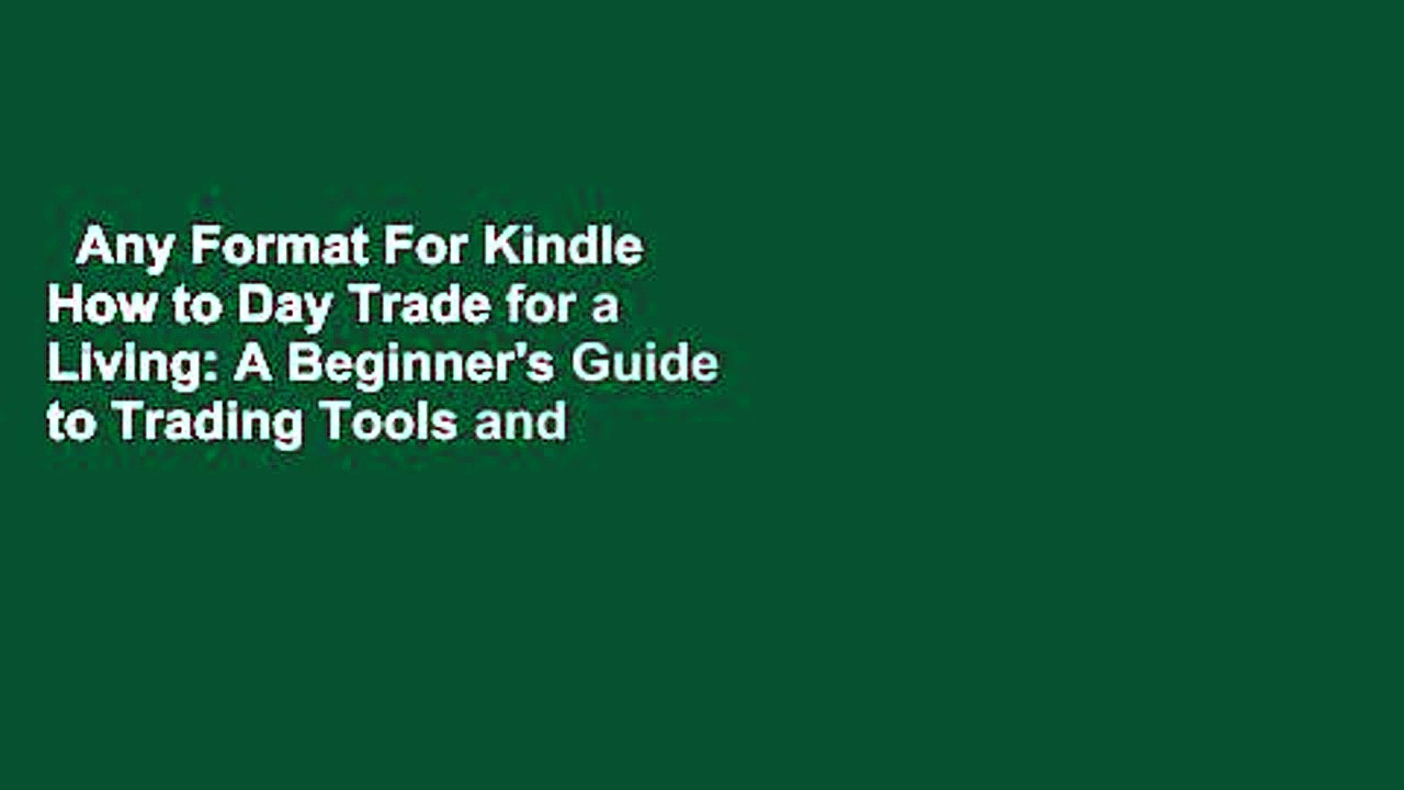 Any Format For Kindle  How to Day Trade for a Living: A Beginner's Guide to Trading Tools and