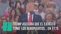 """El último gazapo de Trump: asegura que en 1775 el ejército """"tomó los aeropuertos"""""""