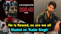 He is flawed, so are we all: Shahid on 'Kabir Singh'