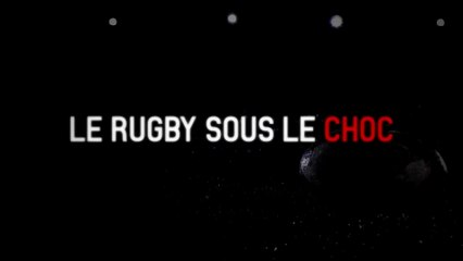 Le rugby sous le choc - Documentaire