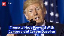 Trump's Census Question Isn't Getting Good Feedback