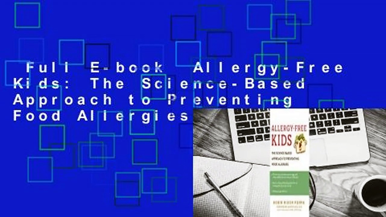 Full E-book  Allergy-Free Kids: The Science-Based Approach to Preventing Food Allergies Complete