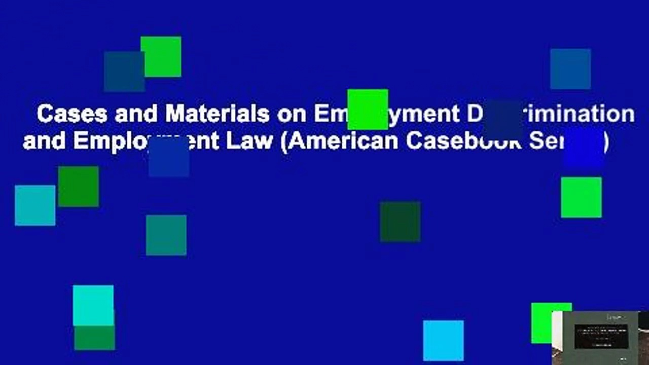 Cases and Materials on Employment Discrimination and Employment Law (American Casebook Series)