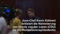Juso-Chef Kühnert kritisiert von der Leyens Nominierung
