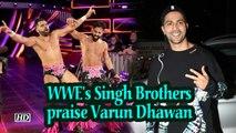 WWE's Singh Brothers praise Varun Dhawan