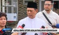 Kepala BNPB: Sutopo Adalah Pahlawan Kemanusiaan