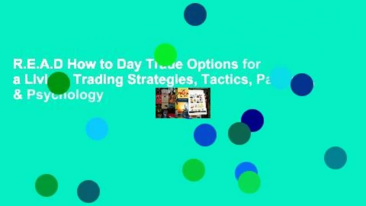 R.E.A.D How to Day Trade Options for a Living: Trading Strategies, Tactics, Patterns, & Psychology