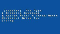 [acheter]  The Type 2 Diabetic Cookbook & Action Plan: A Three-Month Kickstart Guide for Living