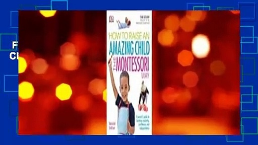 Full version  How to Raise an Amazing Child the Montessori Way, 2nd Edition Complete
