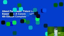 About For Books  Patent Law Essentials: A Concise Guide, 4th Edition Complete