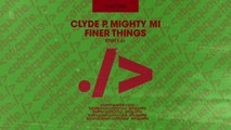 Clyde P & Mighty Mi - Finer Things (Extended Mix)
