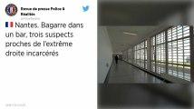 Nantes. Attaque d'un bar par des militants d'extrême droite : trois hommes écroués