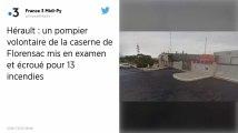 Hérault : Un pompier volontaire mis en examen et écroué pour 13 incendies