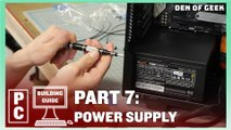 Den of Geek PC Building Guide: Power Supply (Part 7)