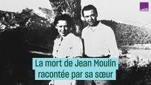 La mort de Jean Moulin racontée par sa sœur