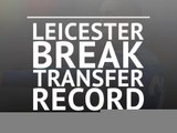 Leicester break transfer record
