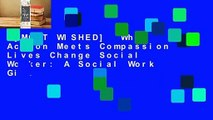 [MOST WISHED]  When Action Meets Compassion Lives Change Social Worker: A Social Work Gift