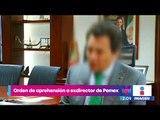 Giran orden de aprehensión contra Emilio Lozoya por el caso Odebrecht | Noticias con Yuriria Sierra