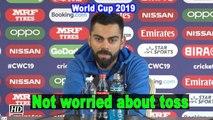 World Cup 2019 | Not worried about toss: Virat Kohli