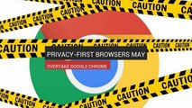 Privacy-First Browsers May Overtake Google Chrome