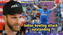World Cup 2019 |  Indian bowling attack outstanding: Kane Williamson