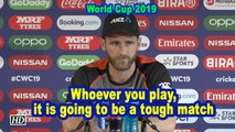 World Cup 2019 |  Whoever you play, it is going to be a tough match: Williamson