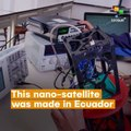 A Nano-Satellite Was Made In Ecuador Was Just Launched Into Space