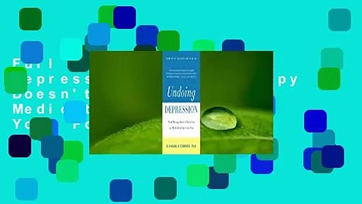 Full E-book Undoing Depression: What Therapy Doesn't Teach You and Medication Can't Give You  For