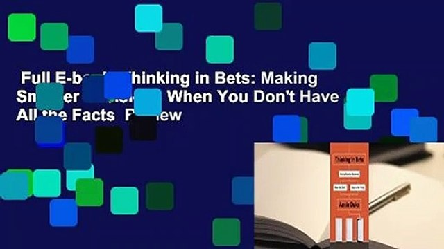 Full E-book  Thinking in Bets: Making Smarter Decisions When You Don't Have All the Facts  Review