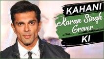 KAHANI KARAN KI | Lifestory Of Karan Singh Grover | Biography | TellyMasala