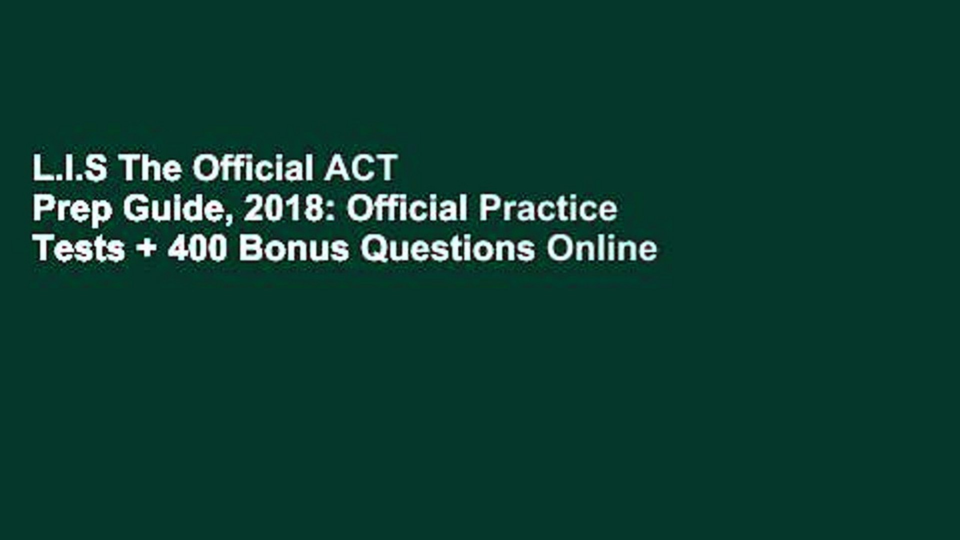 L I S The Official ACT Prep Guide, 2018: Official Practice Tests + 400  Bonus Questions Online