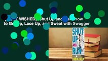 [MOST WISHED]  Shut Up and Run: How to Get Up, Lace Up, and Sweat with Swagger