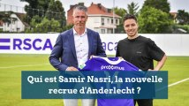 Qui est Samir Nasri, la nouvelle recrue d'Anderlecht ?